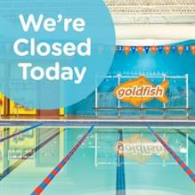 We're Closed Today - Goldfish Swim School - Rochester