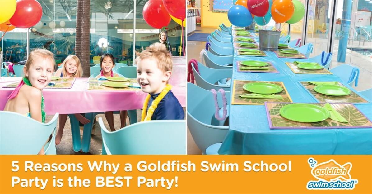 Birthday Parties 5 Reasons Why A Goldfish Swim School Party Is The BEST